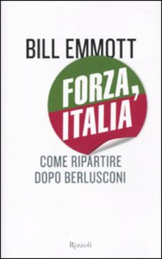 Forza, Italia. Come ripartire dopo Berlusconi - Bill Emmott - copertina
