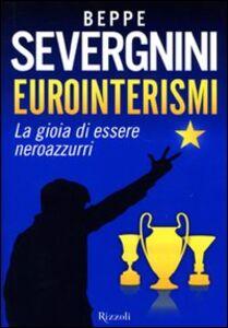 Foto Cover di Eurointerismi. La gioia di essere neroazzurri, Libro di Beppe Severgnini, edito da Rizzoli