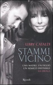 Libro Stammi vicino. Una madre, un figlio, un nemico invisibile: la droga Libby Cataldi