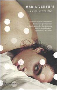 Foto Cover di La vita senza me, Libro di Maria Venturi, edito da BUR Biblioteca Univ. Rizzoli