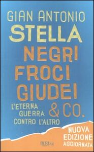 Libro Negri, froci, giudei & co. L'eterna guerra contro l'altro G. Antonio Stella