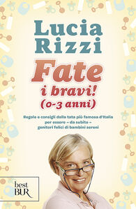Libro Fate i bravi! (0-3 anni). Regole e consigli dalla tata più famosa d'Italia per essere, da subito, genitori felici di bambini sereni Lucia Rizzi