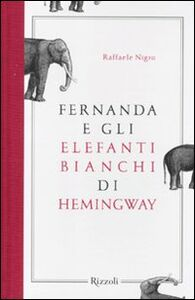 Foto Cover di Fernanda e gli elefanti bianchi di Hemingway, Libro di Raffaele Nigro, edito da Rizzoli