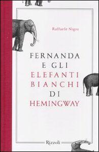 Libro Fernanda e gli elefanti bianchi di Hemingway Raffaele Nigro