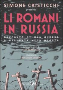 Libro Romani in Russia. Racconto di una guerra a Millanta mila Miglia (Li) Simone Cristicchi , Elia Marcelli , Niccolò Storai