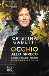 Libro Occhio allo spreco. Consumare meno e vivere meglio Cristina Gabetti