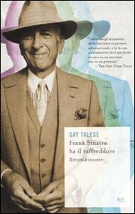 Foto Cover di Frank Sinatra ha il raffreddore. Ritratti e incontri, Libro di Gay Talese, edito da BUR Biblioteca Univ. Rizzoli