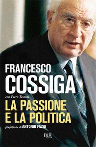 Libro La passione e la politica Francesco Cossiga