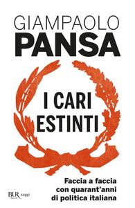 Libro I cari estinti. Faccia a faccia con quarant'anni di politica italiana Giampaolo Pansa