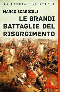 Libro Le grandi battaglie del Risorgimento Marco Scardigli