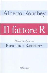 Libro Il fattore R. Conversazione con Pierluigi Battista Alberto Ronchey , Pierluigi Battista