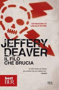 Foto Cover di Il filo che brucia, Libro di Jeffery Deaver, edito da BUR Biblioteca Univ. Rizzoli