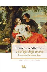 Libro I dialoghi degli amanti. Il romanzo di Sakùntala e Rogan Francesco Alberoni