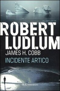 Libro Incidente artico Robert Ludlum , James H. Cobb