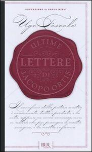 Foto Cover di Ultime lettere di Jacopo Ortis, Libro di Ugo Foscolo, edito da BUR Biblioteca Univ. Rizzoli