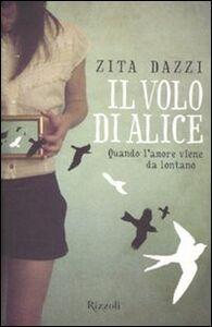 Libro Il volo di Alice. Quando l'amore viene da lontano Zita Dazzi
