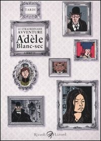 Le straordinarie avventure di Adèle Blanc-Sec. Vol. 2