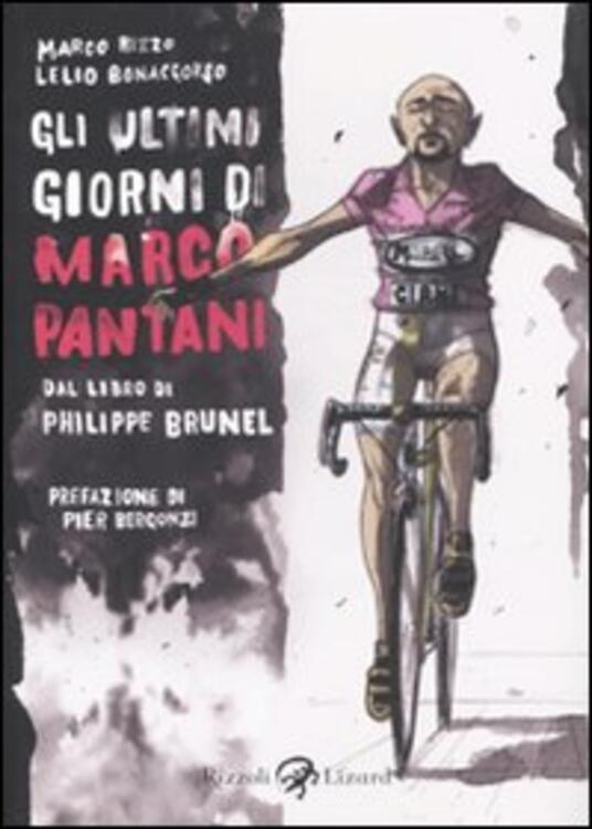 Gli ultimi giorni di Marco Pantani. Dal libro di Philippe Brunel - Lelio Bonaccorso,Marco Rizzo - copertina