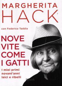 Libro Nove vite come i gatti. I miei primi novant'anni laici e ribelli Margherita Hack , Federico Taddia