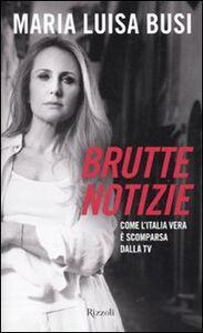 Libro Brutte notizie. Come l'Italia vera è scomparsa dalla TV M. Luisa Busi