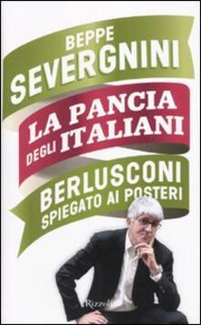 La pancia degli italiani. Berlusconi spiegato ai posteri - Beppe Severgnini - copertina