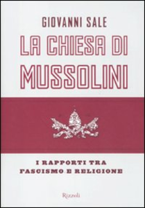 Libro La Chiesa di Mussolini. I rapporti tra fascismo e religione Giovanni Sale