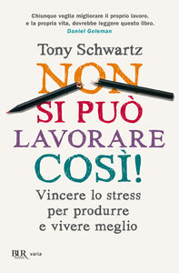 Libro Non si può lavorare così! Vincere lo stress per produrre e vivere meglio Tony Schwartz , Jean Gomes , Catherine McCarthy