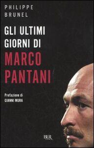 Libro Gli ultimi giorni di Marco Pantani Philippe Brunel