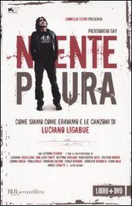 Libro Niente paura. Come siamo come eravamo e le canzoni di Luciano Ligabue. Con DVD Piergiorgio Gay , Piergiorgio Paterlini , Luciano Ligabue