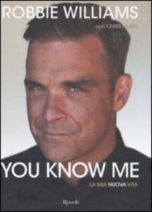 Libro You know me. La mia nuova vita Robbie Williams , Chris Heath