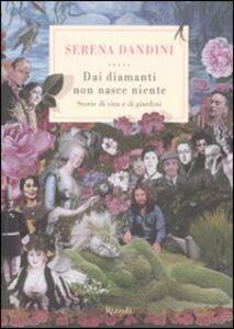 Foto Cover di Dai diamanti non nasce niente. Storie di vita e di giardini, Libro di Serena Dandini, edito da Rizzoli
