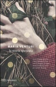 Libro La storia spezzata Maria Venturi