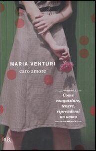 Foto Cover di Caro amore, Libro di Maria Venturi, edito da BUR Biblioteca Univ. Rizzoli