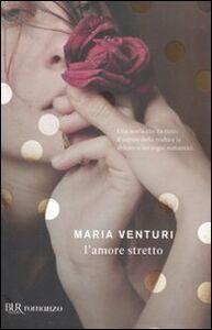 Foto Cover di L' amore stretto, Libro di Maria Venturi, edito da BUR Biblioteca Univ. Rizzoli