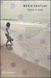 Foto Cover di Butta la luna, Libro di Maria Venturi, edito da BUR Biblioteca Univ. Rizzoli