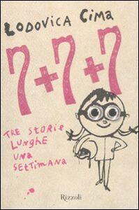 Foto Cover di Sette + sette + sette. Tre storie lunghe una settimana, Libro di Lodovica Cima, edito da Rizzoli