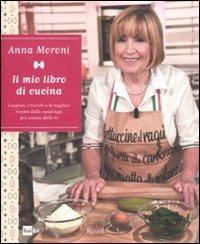 Il Il mio libro di cucina. I segreti, i trucchi e le migliori ricette della casalinga più amata della tv - Moroni Anna - wuz.it