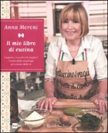 Letterarioprimopiano.it Il mio libro di cucina. I segreti, i trucchi e le migliori ricette della casalinga più amata della tv Image