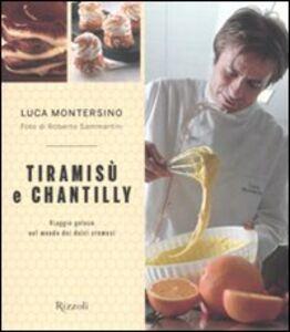 Libro Tiramisù e chantilly. Viaggio goloso nel mondo dei dolci cremosi Luca Montersino , Roberto Sammartini
