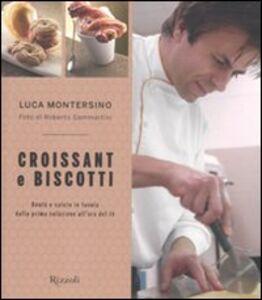 Foto Cover di Croissant e biscotti, Libro di Luca Montersino, edito da Rizzoli