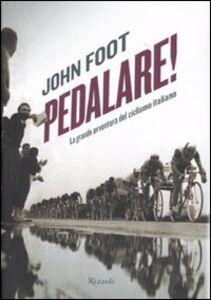 Foto Cover di Pedalare! La grande avventura del ciclismo italiano, Libro di John Foot, edito da Rizzoli