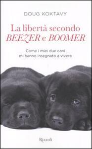 La libertà secondo Beezer e Boomer. Come i miei due labrador mi hanno insegnato la vita