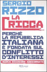 Libro La cricca. Perché la Repubblica italiana è fondata sul conflitto d'interessi Sergio Rizzo