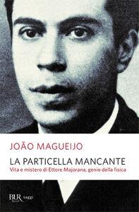 Foto Cover di La particella mancante. Vita e mistero di Ettore Majorana, genio della fisica, Libro di João Magueijo, edito da BUR Biblioteca Univ. Rizzoli