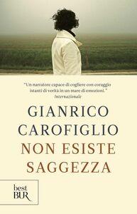 Foto Cover di Non esiste saggezza, Libro di Gianrico Carofiglio, edito da BUR Biblioteca Univ. Rizzoli