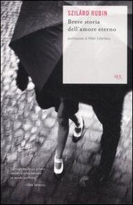 Libro Breve storia dell'amore eterno Rubin Szilárd