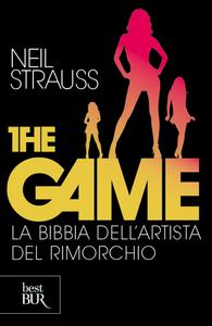 Libro The game. La bibbia dell'artista del rimorchio Neil Strauss