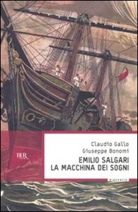 Libro Emilio Salgari, la macchina dei sogni Claudio Gallo , Giuseppe Bonomi