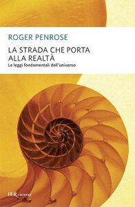 Libro La strada che porta alla realtà. Le leggi fondamentali dell'universo Roger Penrose