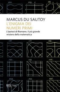 L' enigma dei numeri primi. L'ipotesi di Riemann, il più grande mistero della matematica